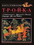 Troika A Communicative Approach to Russian Language, Life, and Culture