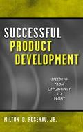 Successful Product Development Speeding from Opportunity to Profit