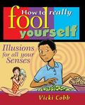 How to Really Fool Yourself Illusions for All Your Senses