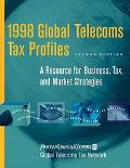 1998 Global Telecoms Tax Profiles: A Resource for Business, Tax and Market Strategies, 2nd E...