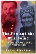 Fox and the Whirlwind General George Crook and Geronimo, a Paired Biography