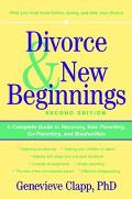 Divorce & New Beginnings A Complete Guide to Recovery, Solo Parenting, Co-Parenting, and Ste...