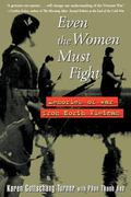 Even the Women Must Fight Memories of War from North Vietnam