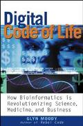 Digital Code of Life How Bioinformatics Is Revolutionizing Science, Medicine and Business