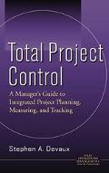 Total Project Control A Manager's Guide to Integrated Project Planning, Measuring, and Tracking