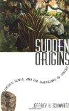 Sudden Origins: Fossils, Genes, and the Emergence of Species