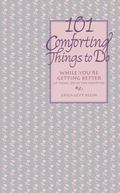 101 Comforting Things to Do While You Are Getting Better at Home or in the Hospital