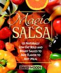 Magic Salsa 125 Naturally Low-Fat Bold and Brassy Sauces to Add Flavor to Any Meal