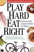 Play Hard, Eat Right A Parents' Guide to Sports Nutrition for Children