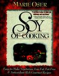 Soy of Cooking Easy to Make Vegetarian, Low-Fat, Fat-Free, & Antioxidant-Rich Gourmet Recipes