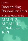 Interpreting Personality Tests A Clinical Manual for the Mmpi-2, McMi-Iii, Cpi-R, and 16Pf