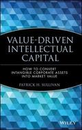 Value Driven Intellectual Capital How to Convert Intangible Corporate Assets into Market Value