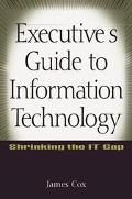 Executive's Guide to Information Technology Shrinking the It Gap