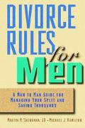 Divorce Rules for Men A Man to Man Guide for Managing Your Split and Saving Thousands