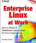 Enterprise Linux at Work: How to Build 10 Distributed Applications for Your Organization wit...