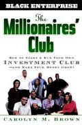 Millionaires' Club How to Start and Run Your Own Investment Club and Make Your Money Grow!