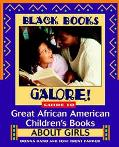 Black Books Galore! Guide to Great African-American Children's Books About Girls