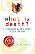 What Is Death? A Scientist Looks at the Cycle of Life