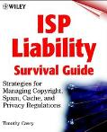 Isp Liability Survival Guide Strategies for Managing Copyright, Spam, Cache, and Privacy Reg...
