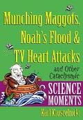 Munching Maggots, Noah's Flood & TV Heart Attacks And Other Cataclysmic Science Moments