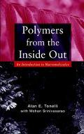 Polymers from the Inside Out An Introduction to Macromolecules