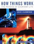 How Things Work The Physics of Everyday Life