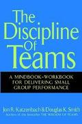 Discipline of Teams A Mindbook-Workbook for Delivering Small Group Performance