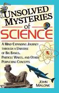 Unsolved Mysteries of Science A Mind-Expanding Journey Through a Universe of Big Bangs, Part...