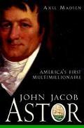 John Jacob Astor America's First Millionaire