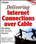 Delivering Internet Connections over Cable: Breaking the Access Barrier - Mark E. Laubach - ...