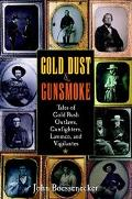 Gold Dust and Gunsmoke Tales of Gold Rush Outlaws, Gunfighters, Lawmen, and Vigilantes