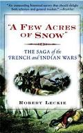 Few Acres of Snow The Saga of the French and Indian Wars