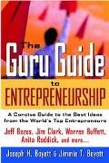 Guru Guide to Entrepreneurship A Concise Guide to the Best Ideas from the World's Top Entrep...