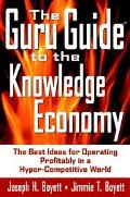 Guru Guide to the Knowledge Economy The Best Ideas for Operating Profitably in a Dot.Com World
