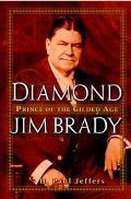 Diamond Jim Brady Prince of the Gilded Age