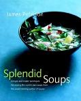 Splendid Soups Recipes and Master Techniques for Making the World's Best Soups