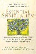 Essential Spirituality The 7 Central Practices to Awaken Heart and Mind