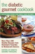 Diabetic Gourmet Cookbook More Than 200 Healthy Recipes from Homestyle Favorites to Restaura...