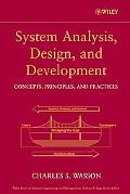 System Analysis, Design, and Development Concepts, Principles, Processes and Practices
