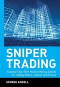 Sniper Trading Essential Short-Term Money-Making Secrets for Trading Stocks, Options, and Fu...