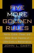 Five More Golden Rules Knots, Codes, Chaos, and Other Great Theories of 20Th-Century Mathema...