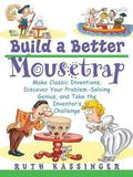 Build a Better Mousetrap Make Classic Inventions, Discover Your Problem-Solving Genius, and ...