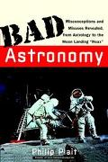 Bad Astronomy Misconceptions and Misuses Revealed, from Astrology to the Moon Landing