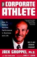 Corporate Athlete How to Achieve Maximal Performance in Business and Life