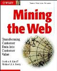 Mining the Web Transforming Customer Data into Customer Value