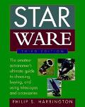 Star Ware The Amateur Astronomer's Guide to Choosing, Buying, and Using Telescopes and Acces...