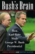 Bush's Brain How Karl Rove Made George W. Bush Presidential