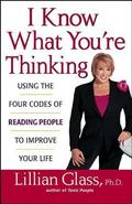 I Know What You're Thinking Using the Four Codes of Reading People to Improve Your Life