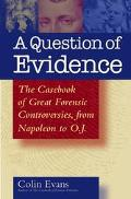 Question of Evidence The Casebook of Great Forensic Controversies, from Napoleon to O. J.