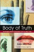 Body of Truth Leveraging What Consumers Can't or Won't Say